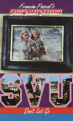 Don't Let Go: Sweet Valley University #45: John, Laurie;Pascal, Francine