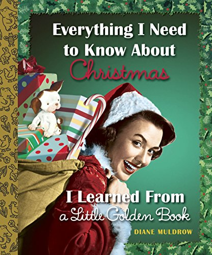 Everything I Need to Know About Christmas I Learned From a Little Golden Book: Muldrow, Diane