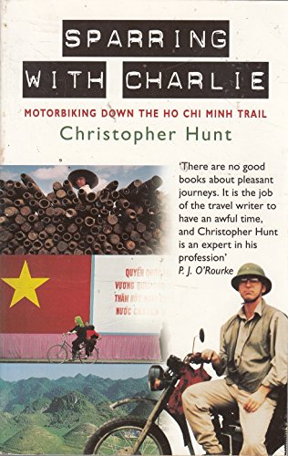 Sparring with Charlie: Motorbiking down the Ho: Hunt, Christopher