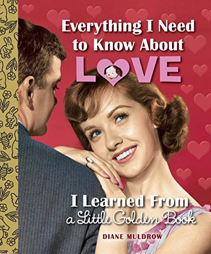 9780553508758: Everything I Need to Know About Love I Learned from a Little Golden Book (Little Golden Books)