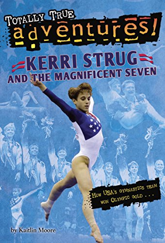 9780553521740: Kerri Strug and the Magnificent Seven (Totally True Adventures): How USA's Gymnastics Team Won Olympic Gold