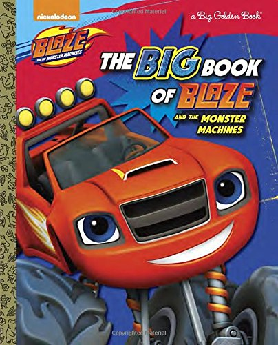 9780553524581: The Big Book of Blaze and the Monster Machines (Blaze and the Monster Machines) (Big Golden Book)