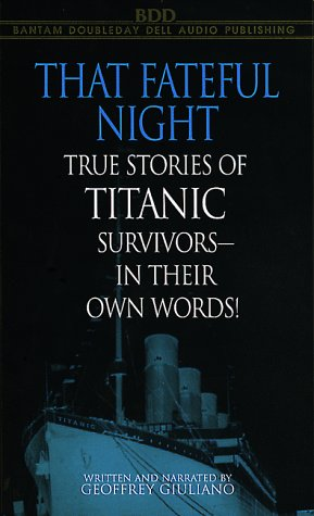 That Fateful Night: True Stories of Titanic Survivors, in Their Own Words: Giuliano, Geoffrey