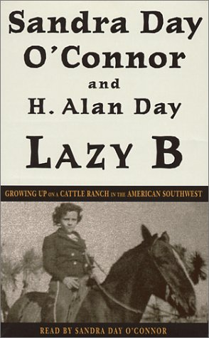 Lazy B: Growing Up on a Cattle Ranch in the American Southwest: O'Connor, Sandra Day, Day, H. Alan