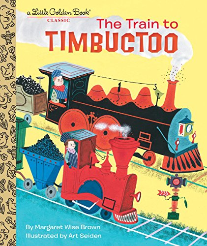 9780553533408: The Train to Timbuctoo (Little Golden Book)