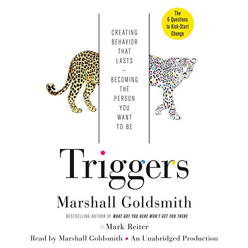 Triggers: How Behavior Change Begins, How to Make It Meaningful, How to Make It Last