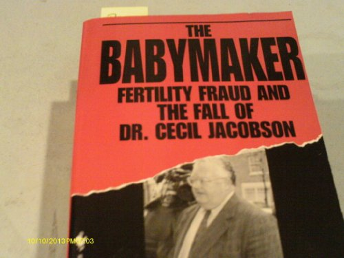 9780553561623: The Babymaker: Fertility Fraud and the Fall of Dr. Cecil Jacobson