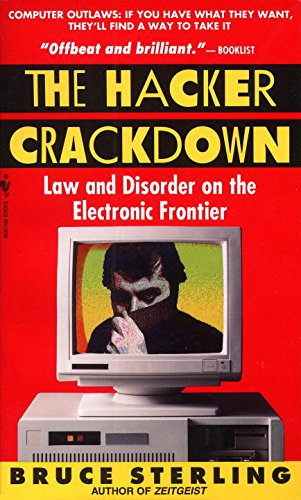 The Hacker Crackdown: Law And Disorder On The Electronic Frontier: Sterling, Bruce