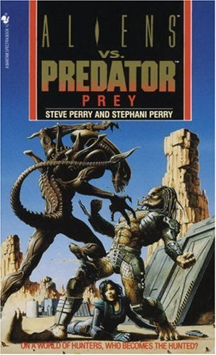 Prey (Aliens Vs. Predator, Book 1) (0553565559) by Steve Perry; Stephani Perry; Randy Stradley; Chris Warner