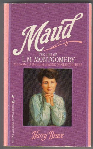 Maud: The Life of L.M. Montgomery, the: Harry Bruce
