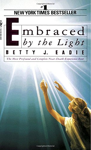 9780553565911: Embraced by the Light: The Most Profound and Complete Near-Death Experience Ever