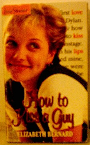 How to Kiss a Guy (Love Stories: Elizabeth Bernard