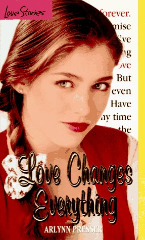 Love Changes Everything (Love Stories #6): Arlynn Presser