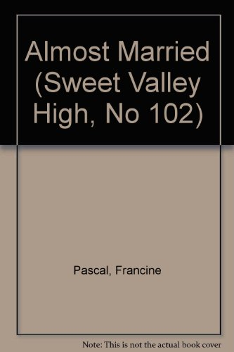 ALMOST MARRIED/#102 (Sweet Valley High, No 102): Francine Pascal