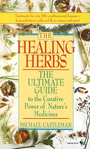 Healing Herbs, The The Ultimate Guide To The Curative Power Of Nature's Medicines