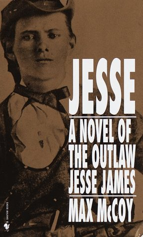 Jesse: A Novel of the Outlaw Jesse James: Max McCoy