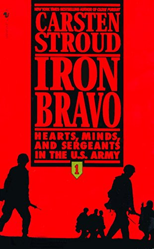 9780553572346: Iron Bravo: Hearts, Minds, and Sergeants in the U.S. Army