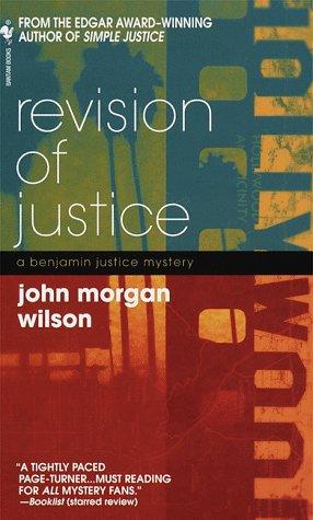 Revision of Justice (Benjamin Justice Mysteries): John Morgan Wilson