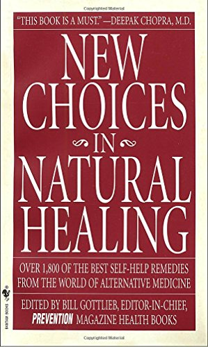 New Choices in Natural Healing: Over 1,800 of the Best Self-Help Remedies from the World of Alternative Medicine (9780553576900) by Prevention Magazine Editors