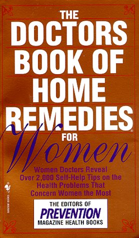 The Doctors Book of Home Remedies for Women: Women Doctors Reveal Over 2,000 Self-Help Tips on the ...