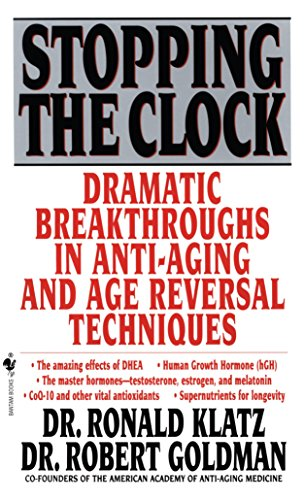 9780553577518: Stopping the Clock: Dramatic Breakthroughs in Anti-Aging and Age Reversal Techniques