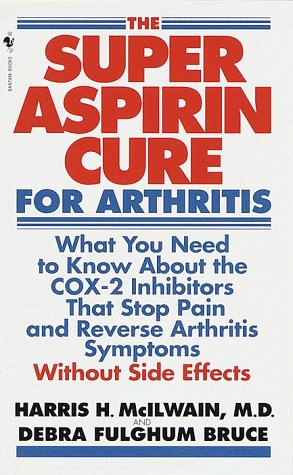 9780553581072: The Super Aspirin Cure for Arthritis: What You Need to Know About the Breakthrough Drugs That Stop Pain and Reverse Arthritis Symptoms Without Side Effects