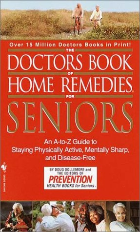 The Doctors Book of Home Remedies for Seniors: Doug Dollemore; Prevention Magazine Editors