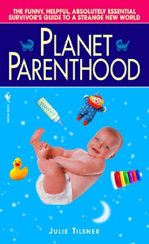 9780553583632: Planet Parenthood: The Funny, Helpful, Absolutely Essential Survivor's Guide to a Strange New World