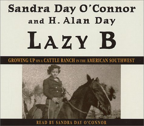 Lazy B: Growing Up on a Cattle Ranch in the American Southwest (0553714694) by O'Connor, Sandra Day; Day, H. Alan
