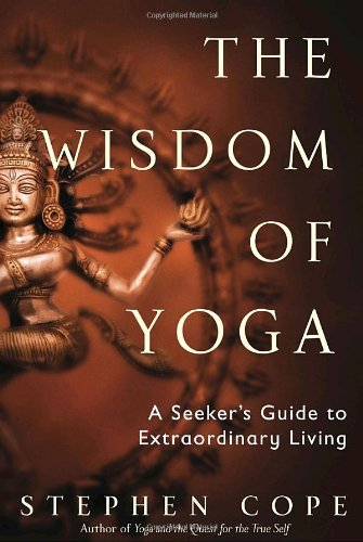 9780553801118: The Wisdom of Yoga: A Seeker's Guide to Extraordinary Living