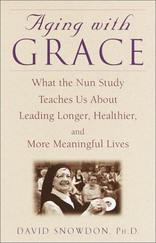 9780553801637: Aging With Grace: What the Nun Study Teaches Us About Leading Longer, Healthier, and More Meaningful Lives