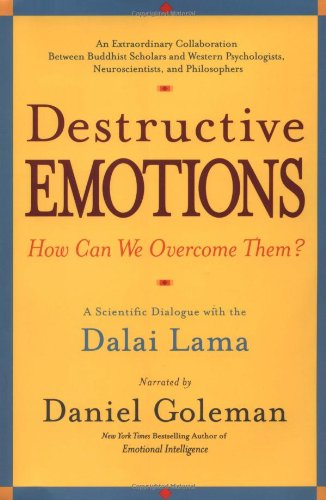 Destructive Emotions: How Can We Overcome Them? A Scientific Dialogue With the Dalai Lama: Goleman,...