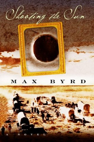 SHOOTING THE SUN: A Novel (SIGNED): Byrd, Max