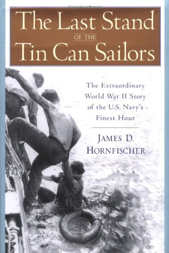 The Last Stand of the Tin Can Sailors: The Extraordinary World War II Story of the U.S. Navy's...