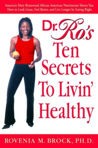 9780553802986: Dr. Ro's Ten Secrets to Livin' Healthy: America's Most Renowned African American Nutritionist Shows You How to Look Great, Feel Better, and Live Longe