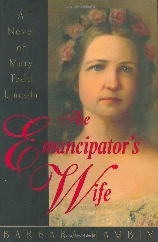 9780553803013: The Emancipator's Wife: A Novel of Mary Todd Lincoln