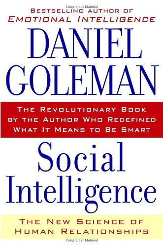 Social Intelligence: The New Science of Human: Daniel Goleman