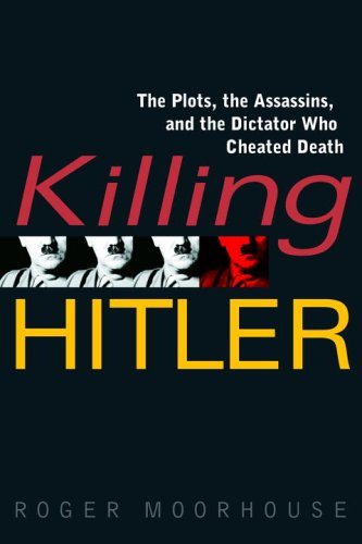 9780553803693: Killing Hitler: The Plots, The Assassins, and the Dictator Who Cheated Death