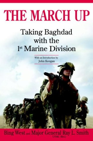 The March Up: Taking Baghdad With the 1st Marine Division: Smith, Ray L.;West, Bing
