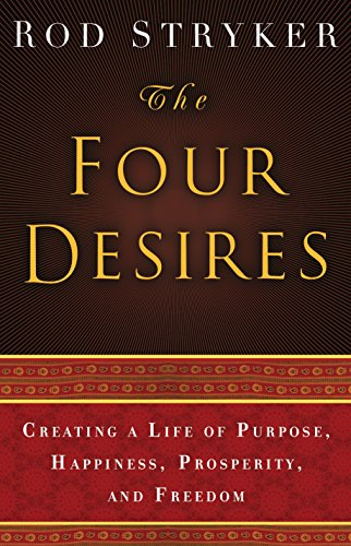 9780553803983: The Four Desires: Creating a Life of Purpose, Happiness, Prosperity, and Freedom