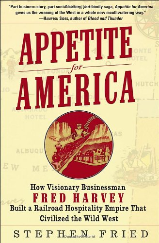 9780553804379: Appetite for America: How Visionary Businessman Fred Harvey Built a Railroad Hospitality Empire That Civilized the Wild West