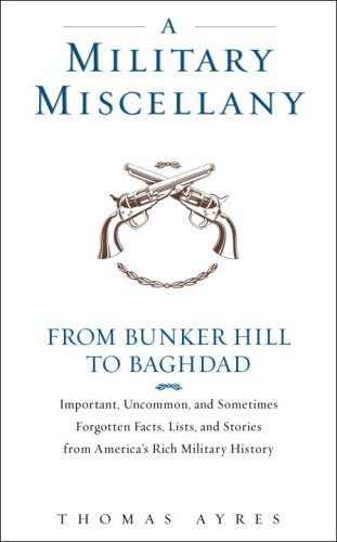 9780553804409: A Military Miscellany: From Bunker Hill to Baghdad: Important, Uncommon, and Sometimes Forgotten Facts, Lists, and Stories from America#s Military History