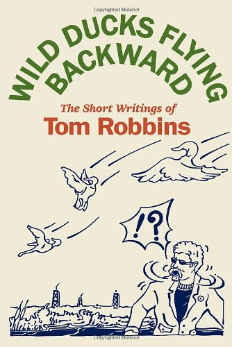Wild Ducks Flying Backward: Tom Robbins