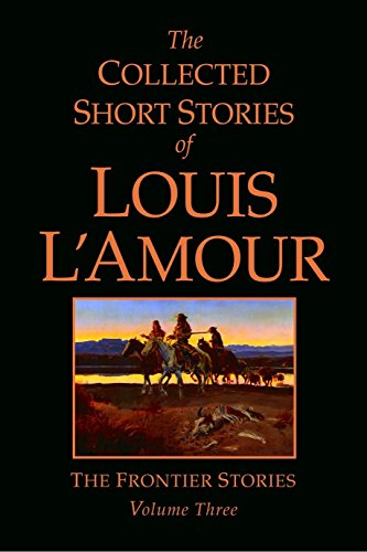 The Collected Short Stories of Louis L'Amour,: Louis L'Amour