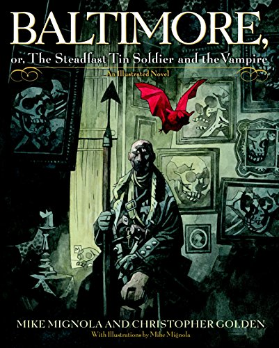 Baltimore,: Or, The Steadfast Tin Soldier and the Vampire: Mike Mignola, Christopher Golden