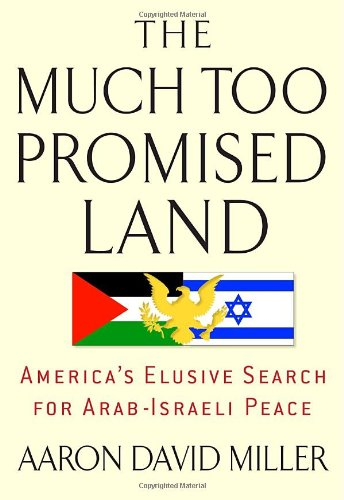 The Much Too Promised Land: America's Elusive Search for Arab Israeli Peace