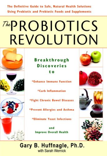 9780553804928: The Probiotics Revolution: The Definitive Guide to Safe, Natural Health Solutions Using Probiotic and Prebiotic Foods and Supplements