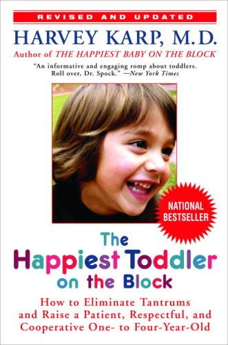 9780553805215: The Happiest Toddler on the Block: How to Eliminate Tantrums and Raise a Patient, Respectful, and Cooperative One- to Four-Year-Old: Revised Edition