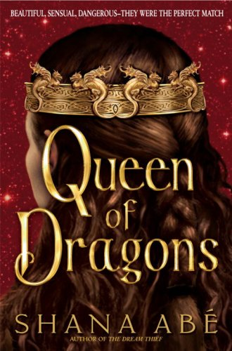 Queen of Dragons (The Drakon, Book 3): Shana Abe