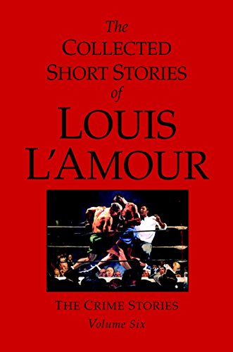 The Collected Short Stories Of Louis L'amour: The Crime Stories. Volume Six